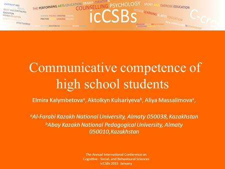 Communicative competence of high school students Elmira Kalymbetova a, Aktolkyn Kulsariyeva b, Aliya Massalimova a, a Al-Farabi Kazakh National University,