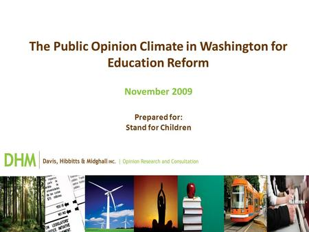 The Public Opinion Climate in Washington for Education Reform November 2009 Prepared for: Stand for Children.