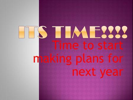 Time to start making plans for next year. Don't doubt it for a moment Time flies Make a plan and come out ahead.