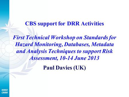 CBS support for DRR Activities First Technical Workshop on Standards for Hazard Monitoring, Databases, Metadata and Analysis Techniques to support Risk.