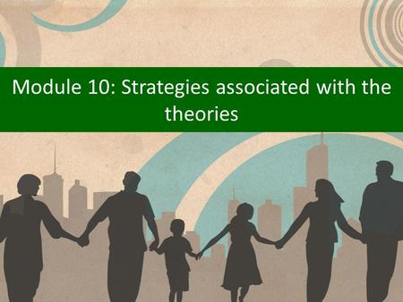 Module 10: Strategies associated with the theories.