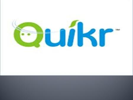  Quikr India Private Limited operates as a community classifieds Website.  The company enables people in the same city to meet, trade, share ideas,