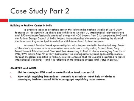 Case Study Part 2 Building a Fashion Center In India To promote India as a fashion center, the lakme India Fashion Weekk of April 2004 featured 57 designers.