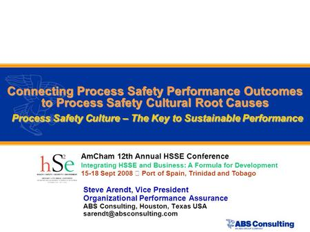 Connecting Process Safety Performance Outcomes to Process Safety Cultural Root Causes Process Safety Culture – The Key to Sustainable Performance Steve.