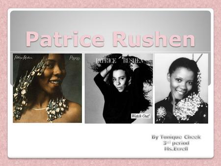 Patrice Rushen. Birth name: Patrice Louise Rushen Born: September 30, 1954 (age 57) Birth Place: Los Angeles, California, Genres: Jazz, jazz fusion, R&B,