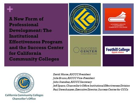 + A New Form of Professional Development: The Institutional Effectiveness Program and the Success Center for California Community Colleges David Morse,
