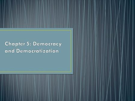 What is Democracy? Democracy in Theory vs Democracy in Practice Types of Democracy Democratization Why do States Democratize.