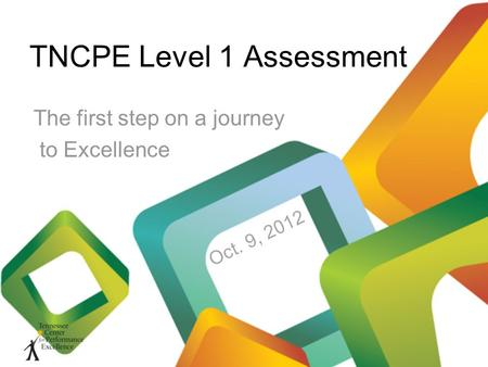 TNCPE Level 1 Assessment The first step on a journey to Excellence Oct. 9, 2012.