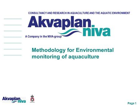 Page 1 CONSULTANCY AND RESEARCH IN AQUACULTURE AND THE AQUATIC ENVIRONMENT A Company in the NIVA-group Methodology for Environmental monitoring of aquaculture.