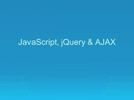 JavaScript, jQuery & AJAX. What is JavaScript? An interpreted programming language with object oriented capabilities. Not Java! –Originally called LiveScript,