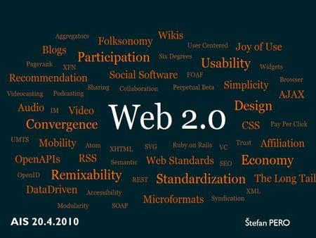 Štefan PERO AIS 20.4.2010. What is Web 1.0?  statical web pages  contains informations to one use  no reason to comeback  not interactive web pages.