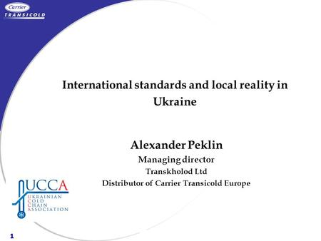 1 TransfrigorouteGood Practices Food & Safety rules A.T.P. RulesGeneral International standards and local reality in Ukraine Alexander Peklin Managing.