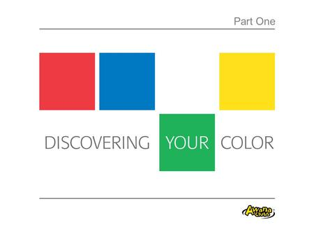 Discovering Your Color Part One. Discovering Your Color 1.Discover your color 2.Discern the colors of others 3.Develop skills of leadership Three Objectives.