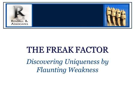 THE FREAK FACTOR Discovering Uniqueness by Flaunting Weakness.