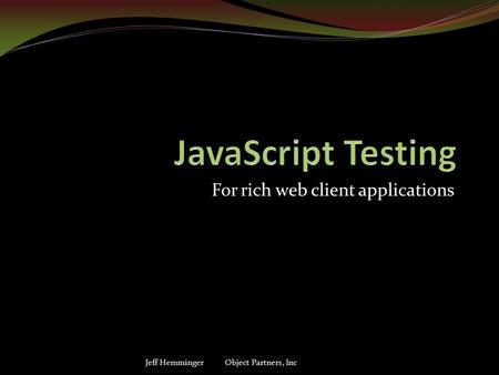 For rich web client applications Jeff Hemminger Object Partners, Inc.