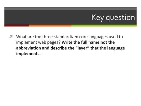 "Key question  What are the three standardized core languages used to implement web pages? Write the full name not the abbreviation and describe the ""layer"""