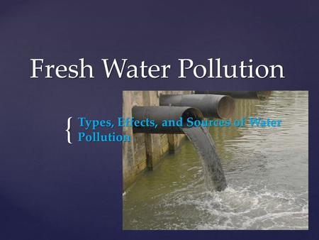 Types, Effects, and Sources of Water Pollution