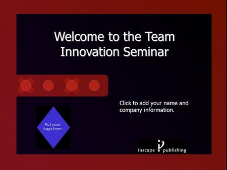 Click to add your name and company information. Welcome to the Team Innovation Seminar.
