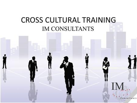 CROSS CULTURAL TRAINING IM CONSULTANTS. Cross-Cultural Profiles: Japan & UK Source: Browaeys & Price, Understanding Cross-cultural Management,1 st Edition.