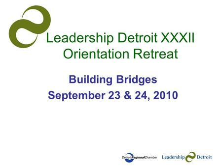 Leadership Detroit XXXII Orientation Retreat Building Bridges September 23 & 24, 2010.