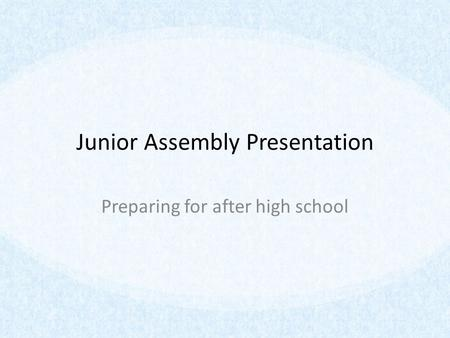 Junior Assembly Presentation Preparing for after high school.