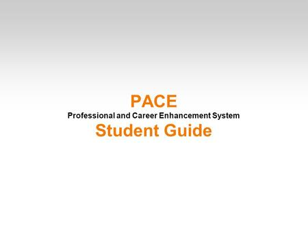 PACE Professional and Career Enhancement System Student Guide.