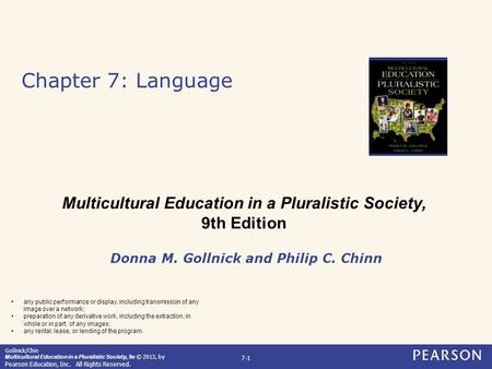 Gollnick/Chin Multicultural Education in a Pluralistic Society, 9e © 2013, by Pearson Education, Inc. All Rights Reserved. 7-1 Chapter 7: Language Donna.