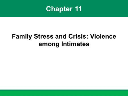 Chapter 11 Family Stress and Crisis: Violence among Intimates.