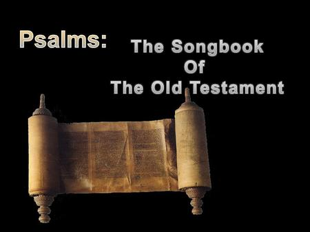 "Psalms 119:54 ""Thy statutes have been my songs in the house of my pilgrimage."" Psalms best known and loved part of Old Testament Name = in Hebrew ""praise"""