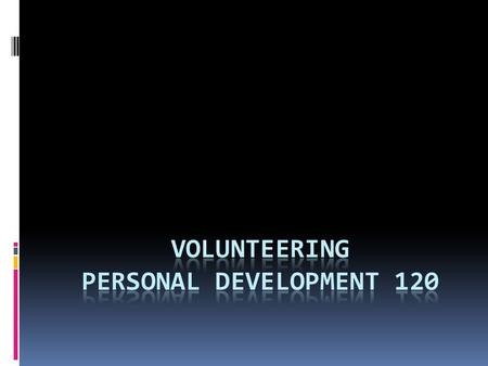 What is volunteering?  Giving part of yourself – time, energy, skills and feelings  An opportunity to build a better career by helping others  A way.