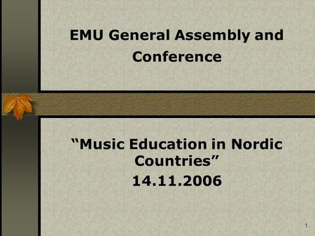 "1 EMU General Assembly and Conference ""Music Education in Nordic Countries"" 14.11.2006."