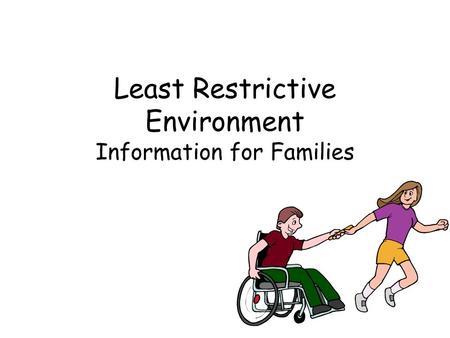 Least Restrictive Environment Information for Families.