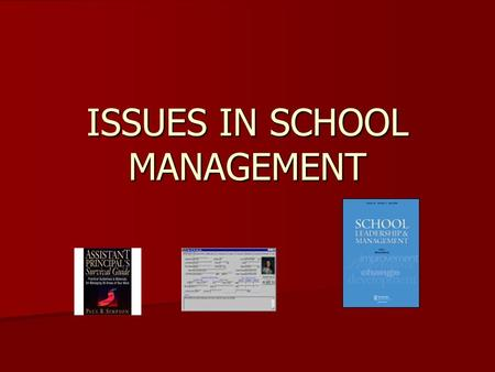ISSUES IN SCHOOL MANAGEMENT. Centralization vs. Decentralization Practicality of site-based management: Let principals manage their schools Practicality.