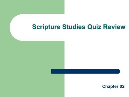 Scripture Studies Quiz Review Chapter 02. Quiz Review Someone who speaks a message from God is called a prophet The four main types of writing we find.