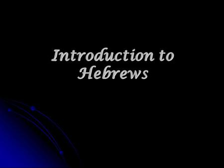 Introduction to Hebrews. May 24, 2011 Hebrews is unique in style and content Hebrews is unique in style and content.