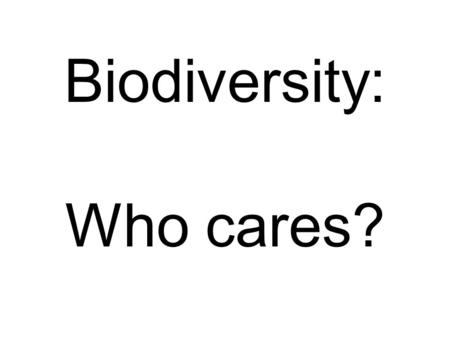 Biodiversity: Who cares?. A B Which do you like better?