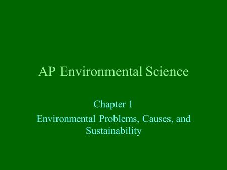 AP Environmental Science Chapter 1 Environmental Problems, Causes, and Sustainability.