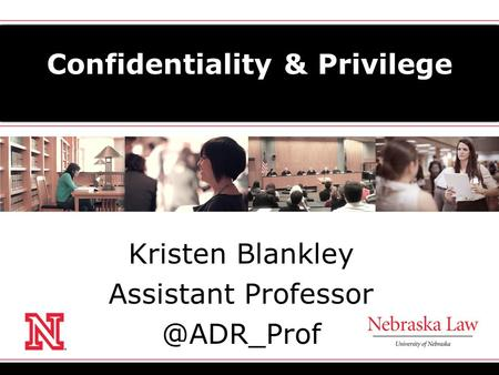 Confidentiality & Privilege Kristen Blankley Assistant