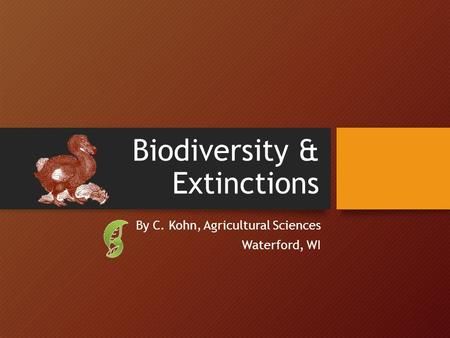 Biodiversity & Extinctions By C. Kohn, Agricultural Sciences Waterford, WI.
