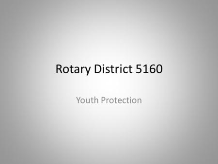 Rotary District 5160 Youth Protection. Youth and Rotarian Protection District 5160 Youth Protection Officer Thomas P. Cooper 925-899-2455.