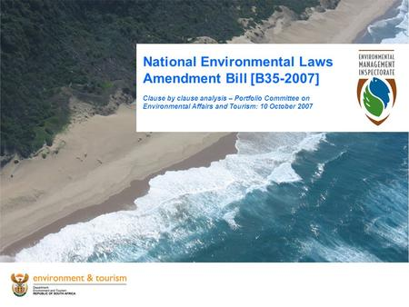 National Environmental Laws Amendment Bill [B35-2007] Clause by clause analysis – Portfolio Committee on Environmental Affairs and Tourism: 10 October.