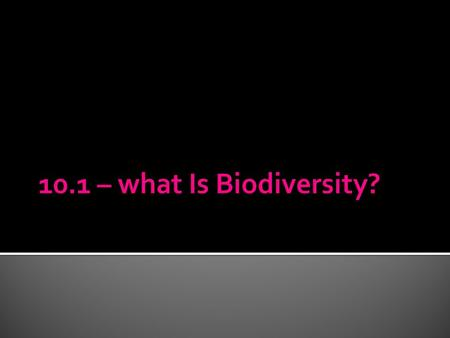 10.1 – what Is Biodiversity?.