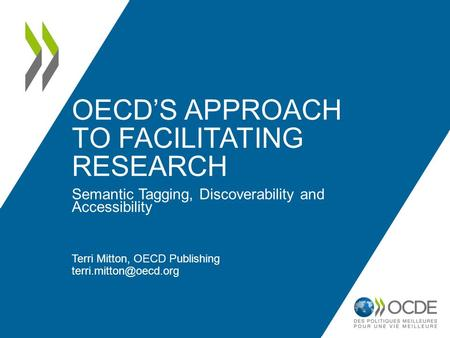 OECD'S APPROACH TO FACILITATING RESEARCH Semantic Tagging, Discoverability and Accessibility Terri Mitton, OECD Publishing