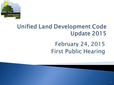 February 24, 2015 First Public Hearing 1.  Workshop proposed ULDC changes: 1/27/15  Request to Advertise: 1/27/15  First Public Hearing: 2/24/15 