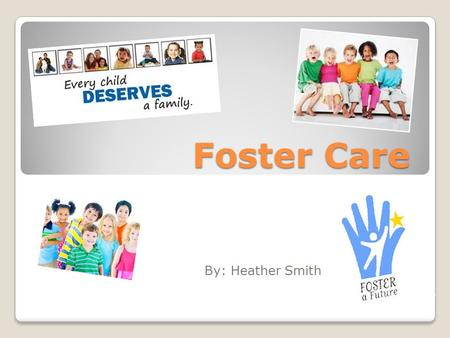 Foster Care By: Heather Smith. What is Foster Care? A temporary arrangement in which a minor is placed because his or her biological parents are unable.