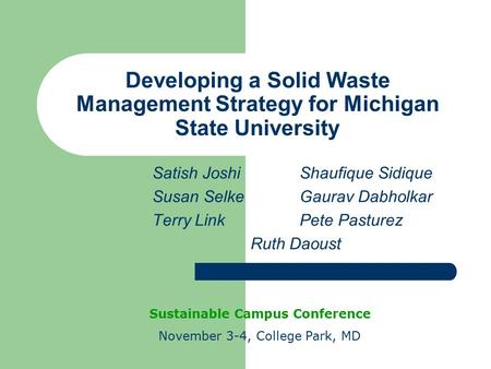 Developing a Solid Waste Management Strategy for Michigan State University Satish JoshiShaufique Sidique Susan SelkeGaurav Dabholkar Terry Link Pete Pasturez.