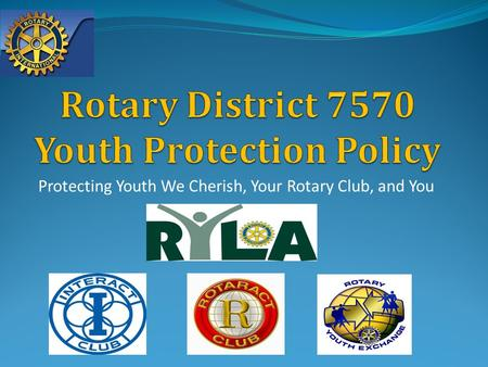 Protecting Youth We Cherish, Your Rotary Club, and You.
