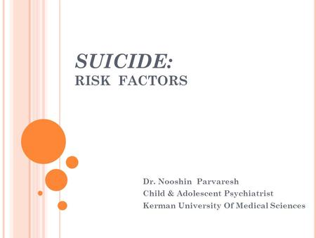 SUICIDE: RISK FACTORS Dr. Nooshin Parvaresh Child & Adolescent Psychiatrist Kerman University Of Medical Sciences.