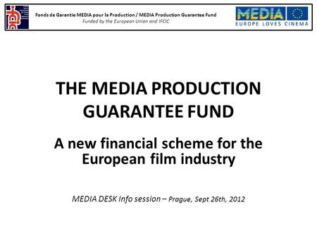 Fonds de Garantie MEDIA pour la Production / MEDIA Production Guarantee Fund Funded by the European Union and IFCIC THE MEDIA PRODUCTION GUARANTEE FUND.