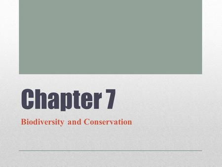 Chapter 7 Biodiversity and Conservation. SECTION 1 Our Planet of Life.